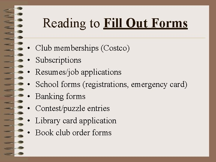 Reading to Fill Out Forms • • Club memberships (Costco) Subscriptions Resumes/job applications School