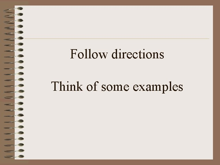 Follow directions Think of some examples