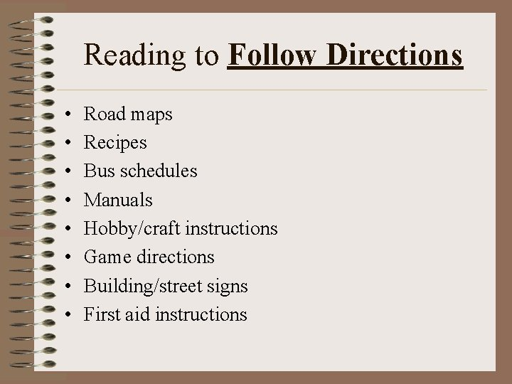 Reading to Follow Directions • • Road maps Recipes Bus schedules Manuals Hobby/craft instructions