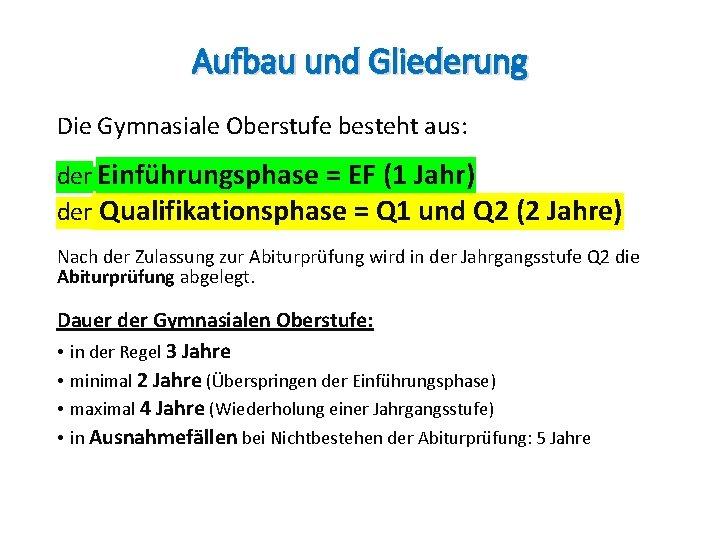 Aufbau und Gliederung Die Gymnasiale Oberstufe besteht aus: der Einführungsphase = EF (1 Jahr)