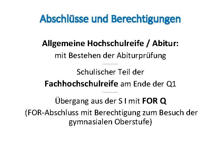 Abschlüsse und Berechtigungen Allgemeine Hochschulreife / Abitur: mit Bestehen der Abiturprüfung ---------- Schulischer Teil