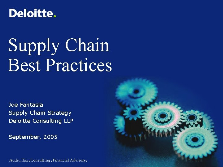 Supply Chain Best Practices Joe Fantasia Supply Chain Strategy Deloitte Consulting LLP September, 2005