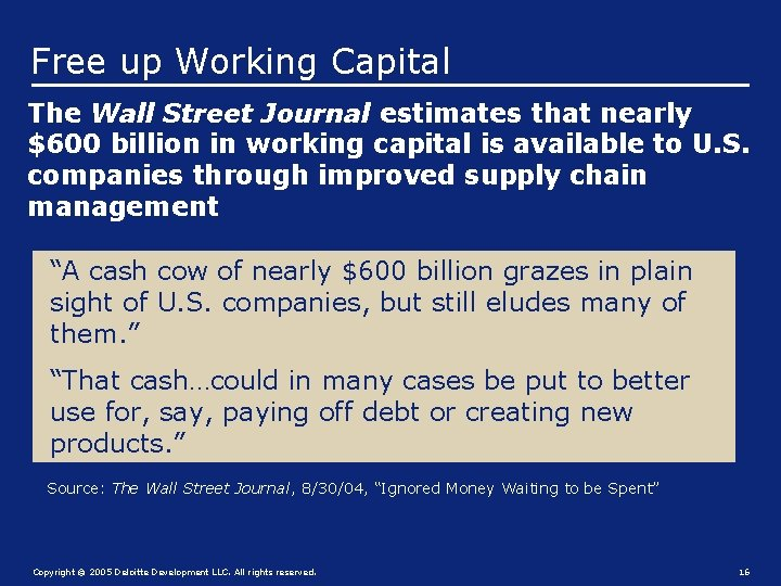 Free up Working Capital The Wall Street Journal estimates that nearly $600 billion in