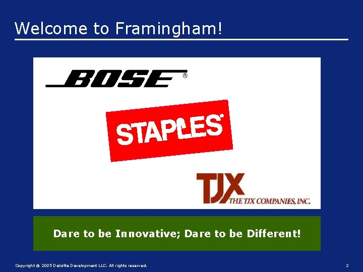 Welcome to Framingham! Dare to be Innovative; Dare to be Different! Copyright © 2005