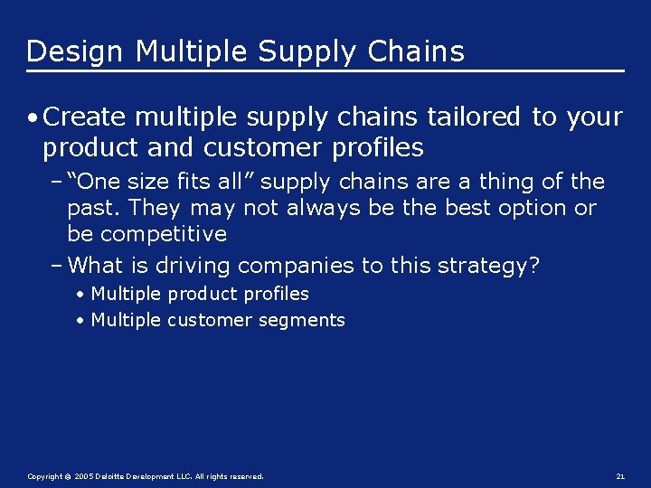 Design Multiple Supply Chains • Create multiple supply chains tailored to your product and