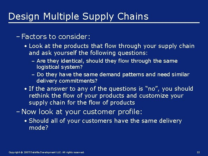 Design Multiple Supply Chains – Factors to consider: • Look at the products that