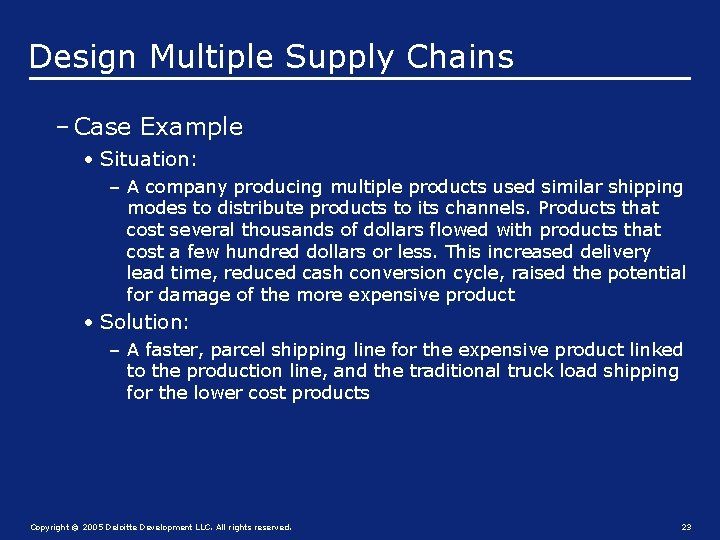 Design Multiple Supply Chains – Case Example • Situation: – A company producing multiple