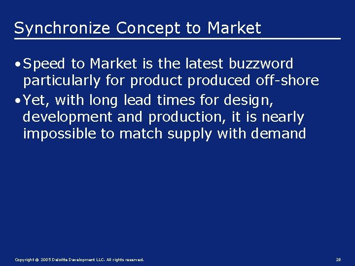 Synchronize Concept to Market • Speed to Market is the latest buzzword particularly for