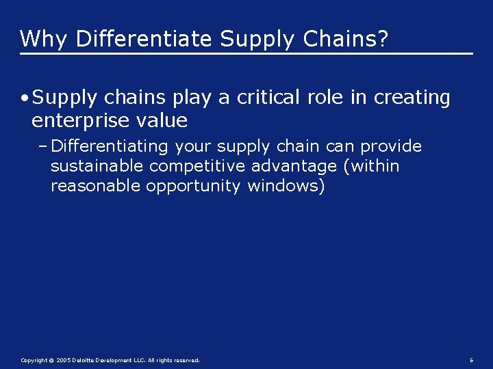 Why Differentiate Supply Chains? • Supply chains play a critical role in creating enterprise