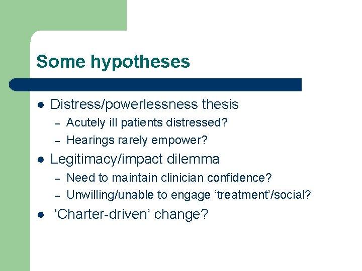 Some hypotheses l Distress/powerlessness thesis – – l Legitimacy/impact dilemma – – l Acutely
