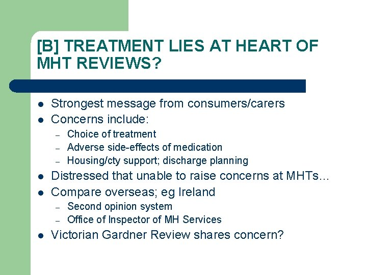 [B] TREATMENT LIES AT HEART OF MHT REVIEWS? l l Strongest message from consumers/carers