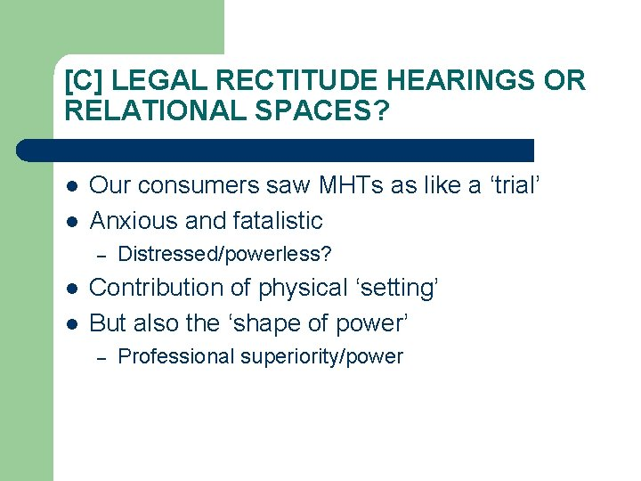 [C] LEGAL RECTITUDE HEARINGS OR RELATIONAL SPACES? l l Our consumers saw MHTs as
