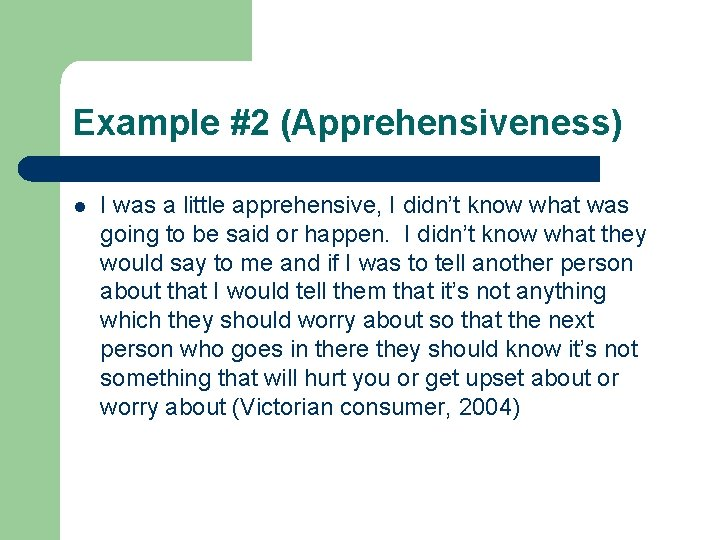 Example #2 (Apprehensiveness) l I was a little apprehensive, I didn't know what was