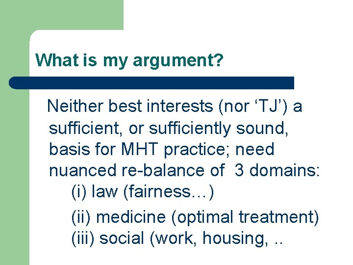 What is my argument? Neither best interests (nor 'TJ') a sufficient, or sufficiently sound,
