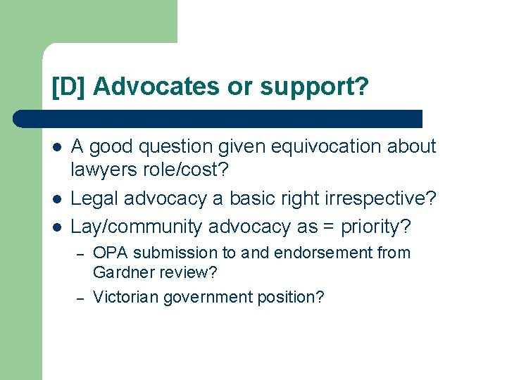 [D] Advocates or support? l l l A good question given equivocation about lawyers