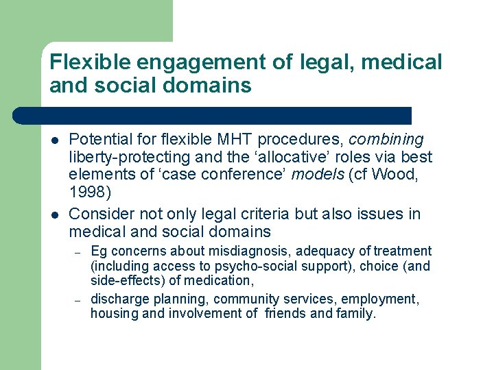Flexible engagement of legal, medical and social domains l l Potential for flexible MHT