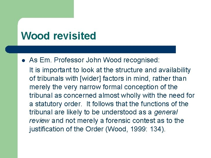 Wood revisited l As Em. Professor John Wood recognised: It is important to look