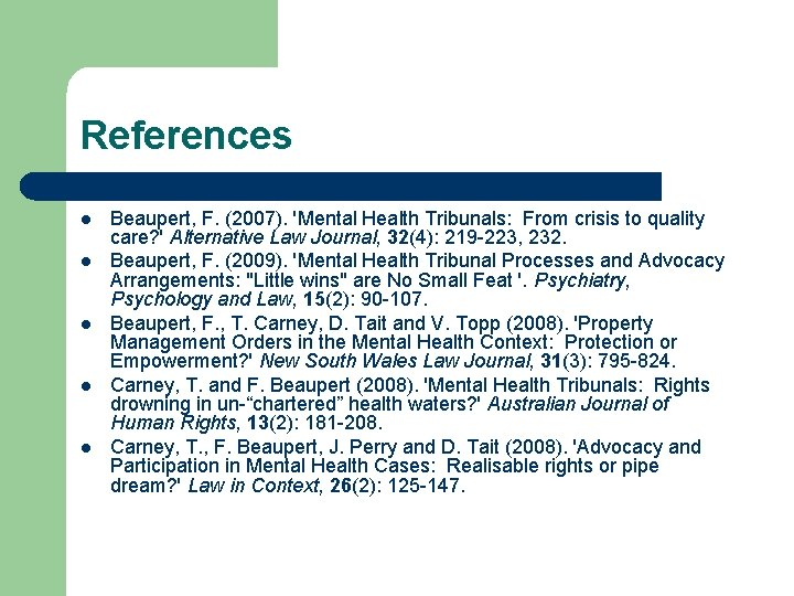 References l l l Beaupert, F. (2007). 'Mental Health Tribunals: From crisis to quality
