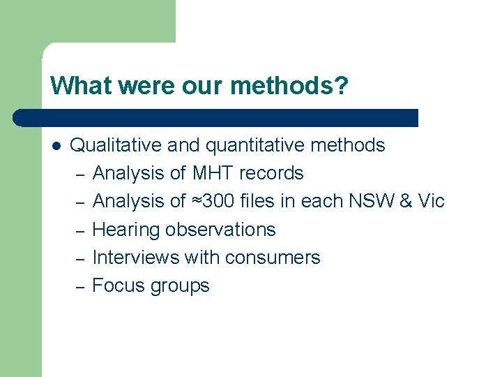 What were our methods? l Qualitative and quantitative methods – Analysis of MHT records