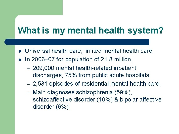 What is my mental health system? l l Universal health care; limited mental health