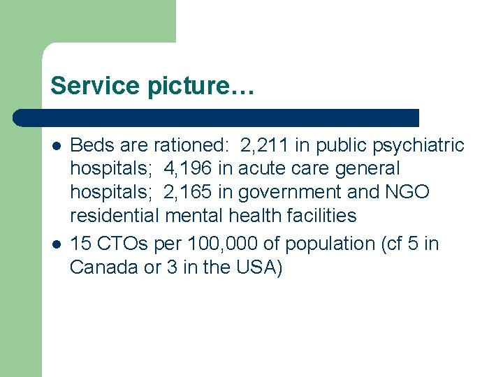 Service picture… l l Beds are rationed: 2, 211 in public psychiatric hospitals; 4,