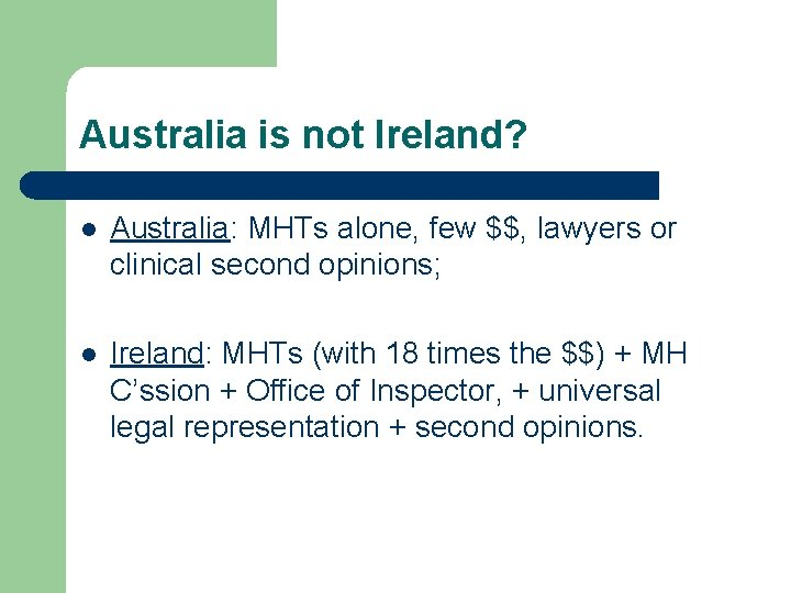 Australia is not Ireland? l Australia: MHTs alone, few $$, lawyers or clinical second