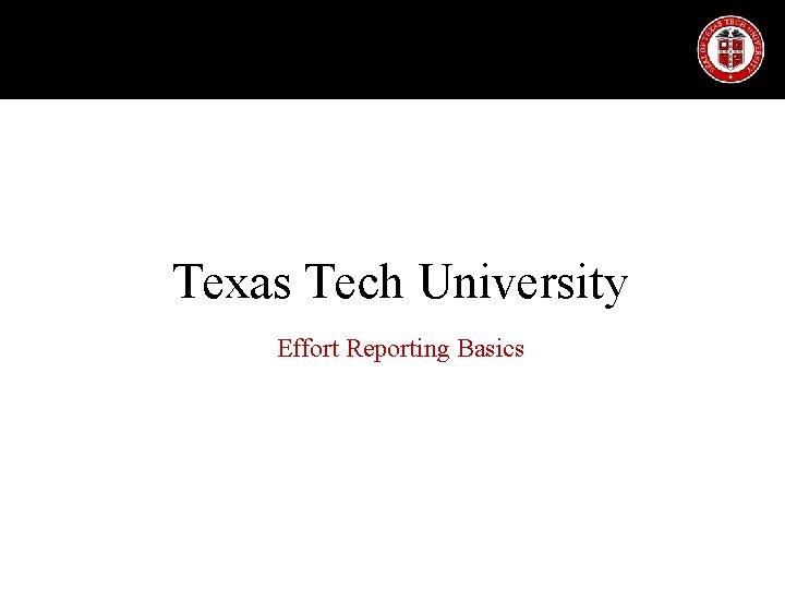 Texas Tech University Effort Reporting Basics