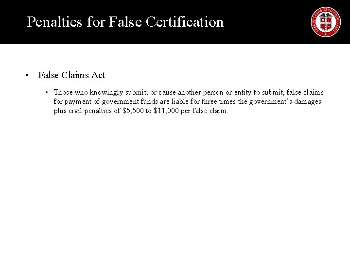Penalties for False Certification • False Claims Act • Those who knowingly submit, or