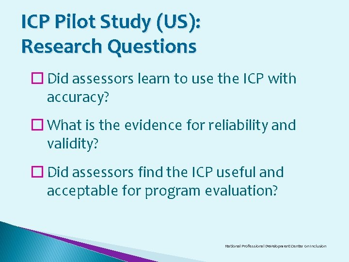 ICP Pilot Study (US): Research Questions � Did assessors learn to use the ICP