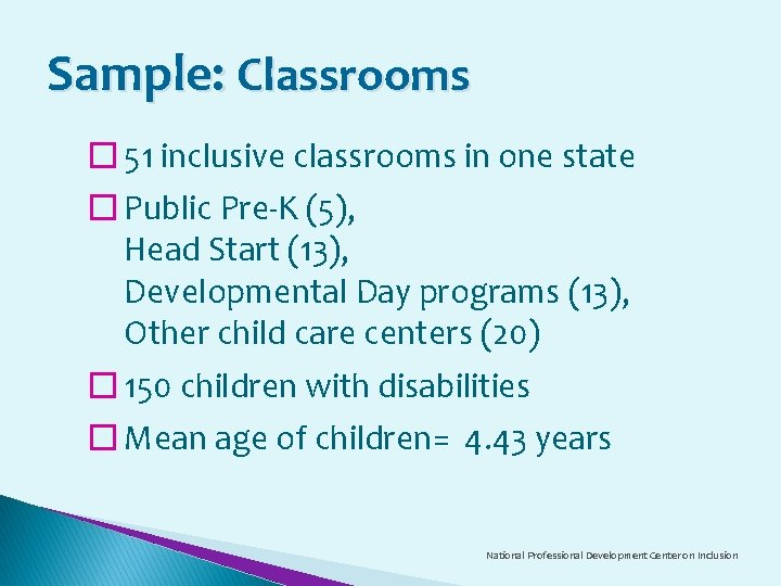Sample: Classrooms � 51 inclusive classrooms in one state � Public Pre-K (5), Head