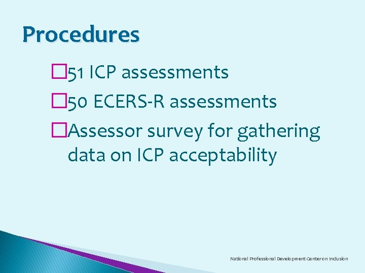 Procedures � 51 ICP assessments � 50 ECERS-R assessments �Assessor survey for gathering data