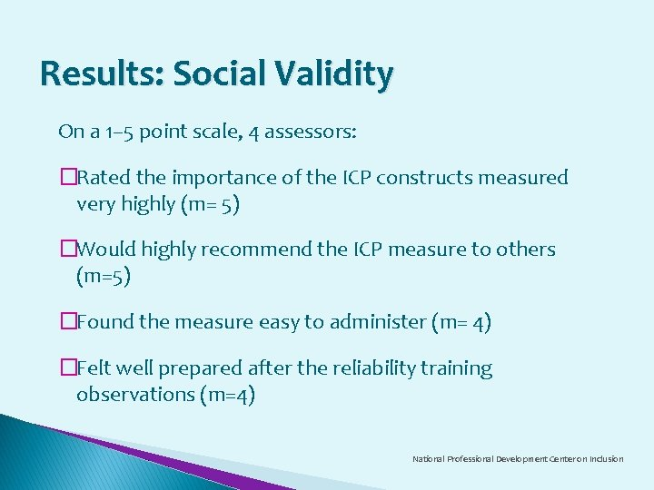 Results: Social Validity On a 1– 5 point scale, 4 assessors: �Rated the importance