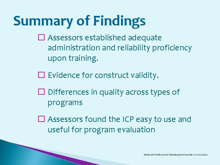 Summary of Findings � Assessors established adequate administration and reliability proficiency upon training. �