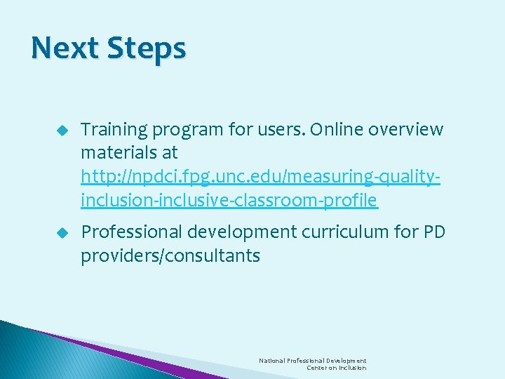 Next Steps u Training program for users. Online overview materials at http: //npdci. fpg.