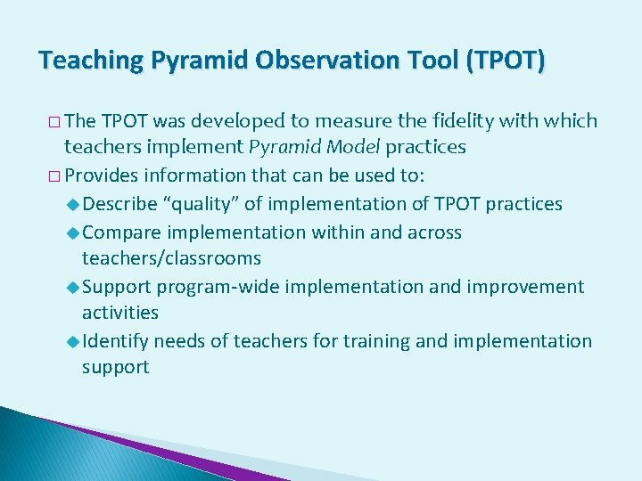Teaching Pyramid Observation Tool (TPOT) � The TPOT was developed to measure the fidelity