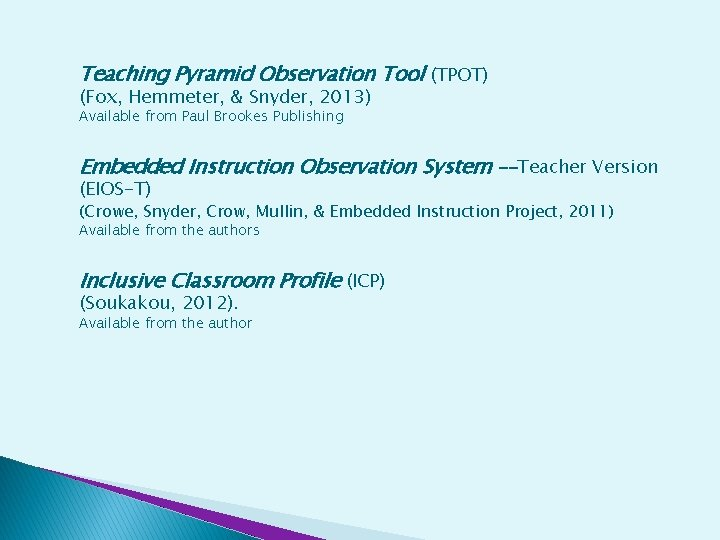Teaching Pyramid Observation Tool (TPOT) (Fox, Hemmeter, & Snyder, 2013) Available from Paul Brookes