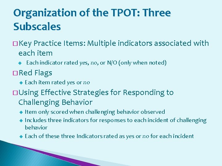 Organization of the TPOT: Three Subscales � Key Practice Items: Multiple indicators associated with
