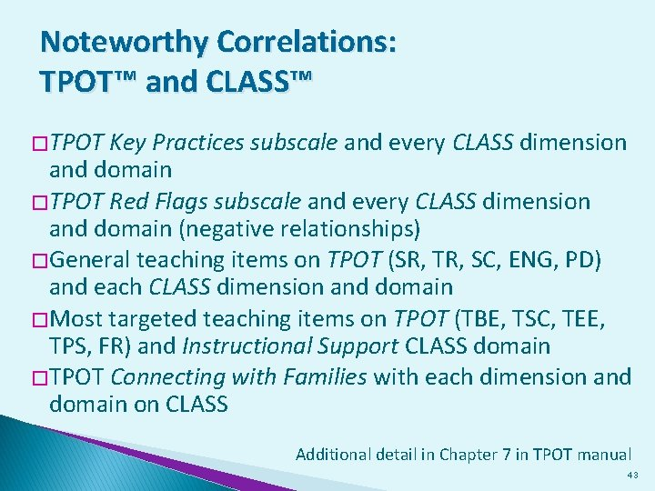 Noteworthy Correlations: TPOT™ and CLASS™ � TPOT Key Practices subscale and every CLASS dimension