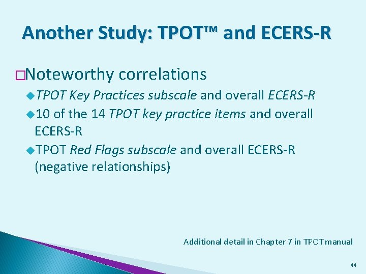 Another Study: TPOT™ and ECERS-R �Noteworthy correlations u. TPOT Key Practices subscale and overall