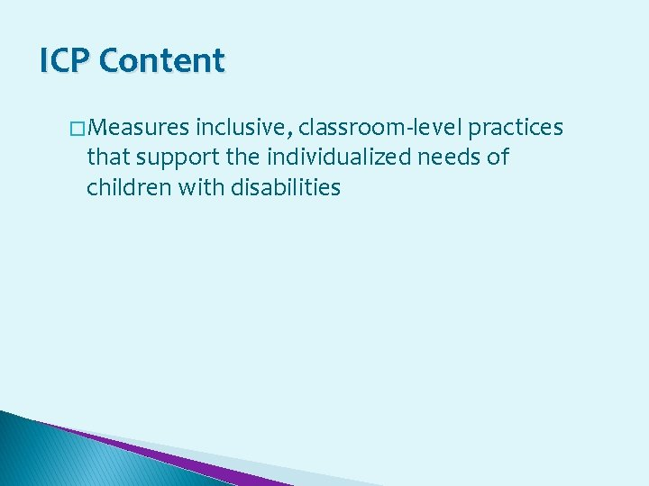 ICP Content � Measures inclusive, classroom-level practices that support the individualized needs of children