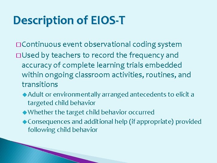 Description of EIOS-T � Continuous event observational coding system � Used by teachers to