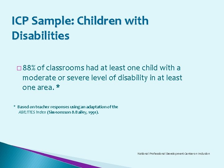ICP Sample: Children with Disabilities � 88% of classrooms had at least one child