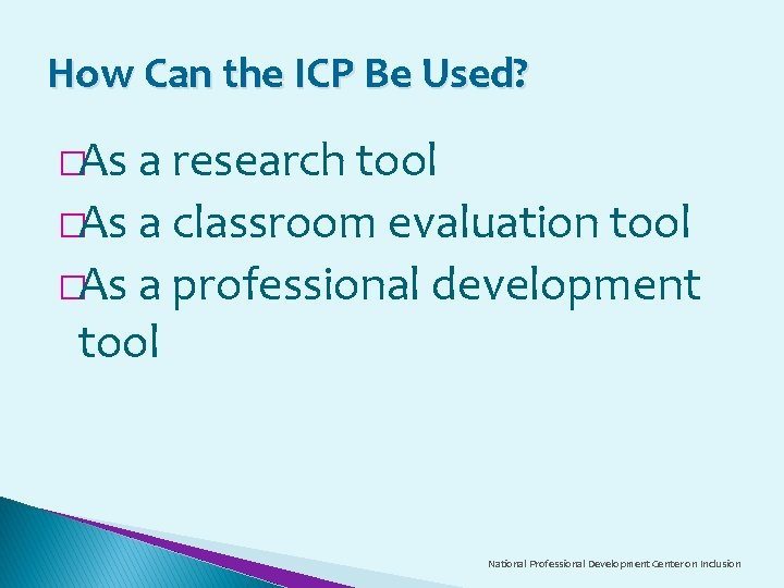 How Can the ICP Be Used? �As a research tool �As a classroom evaluation