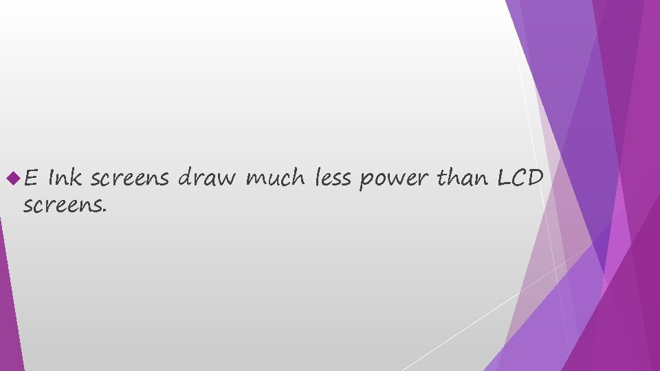 E Ink screens draw much less power than LCD screens.