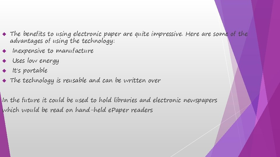 The benefits to using electronic paper are quite impressive. Here are some of