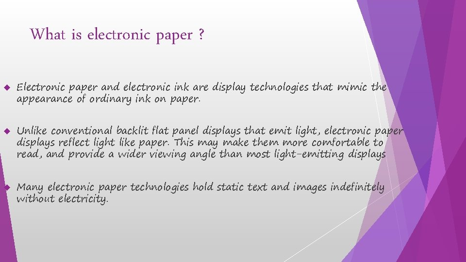 What is electronic paper ? Electronic paper and electronic ink are display technologies that