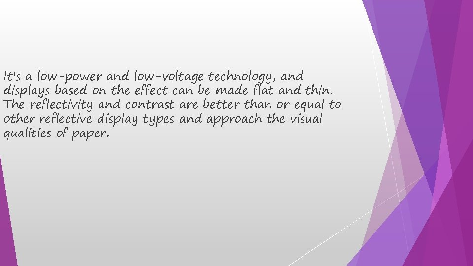 It's a low-power and low-voltage technology, and displays based on the effect can be
