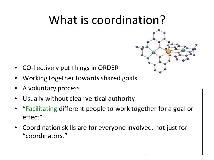 What is coordination? CO-llectively put things in ORDER Working together towards shared goals A