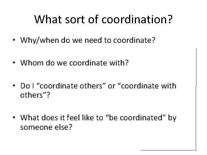 """What sort of coordination? • """"Facilitatingdifferent Why/when do we need to coordinate? people to"""