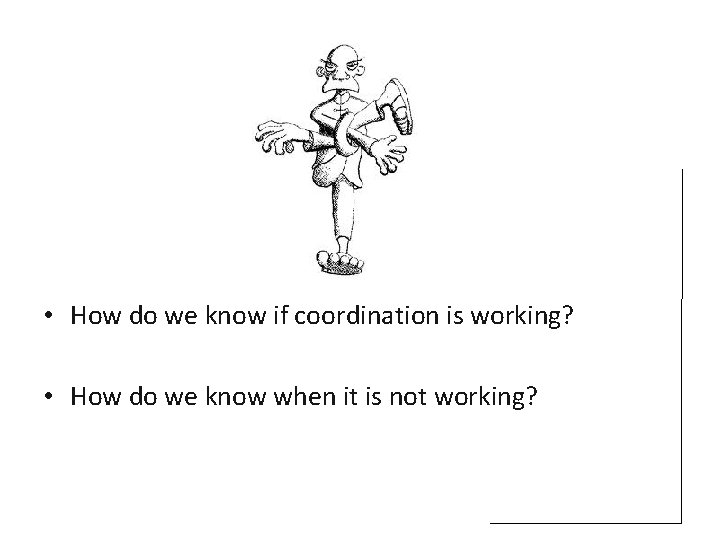 • How do we know if coordination is working? • How do we